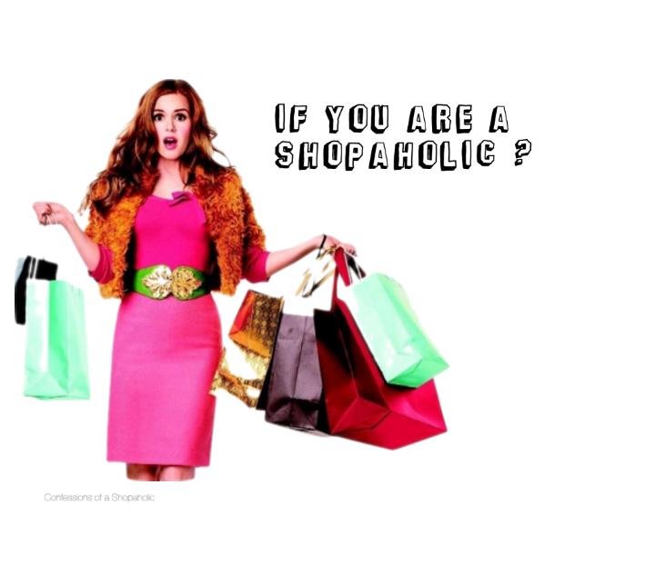 if you are a shopaholic? Czy jesteś zakupoholiczką?