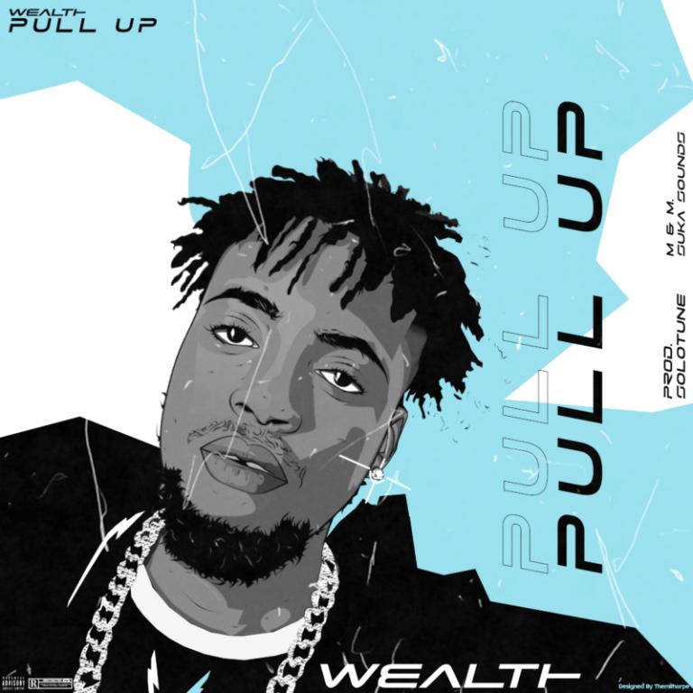 "Wealth – ""Pull Up"" #Arewapublisize"
