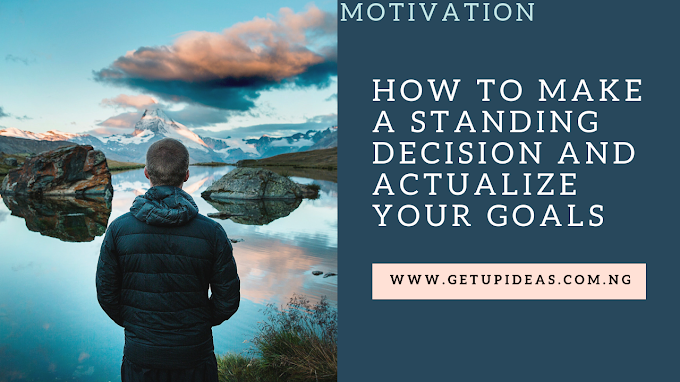 How To Make A Standing Decision and Actualize Your Goals