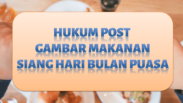 Hukum Post Gambar Makanan Siang hari Berpuasa