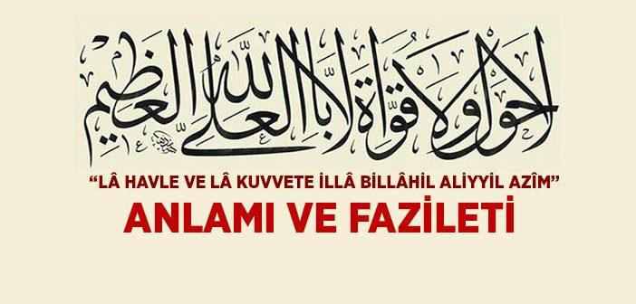 La havle ve la kuvvete illa billahil aliyyil azim Zikrinin Anlamı ve Fazileti