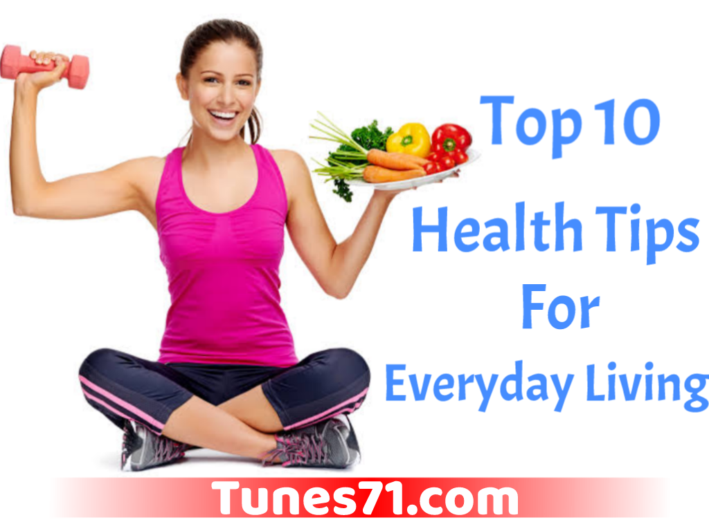 Top 10 health tips  for everyday Living with good health 2021