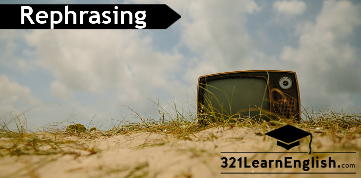 Practise rephrasing (conditionals, relatives, modal verbs, reported speech, connectors, verb tenses and more) using your favourite TV shows as examples. More on 321LearnEnglish.com