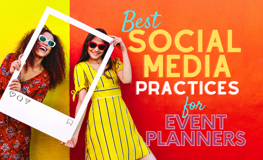 Best Social Media Practices for Event Planners