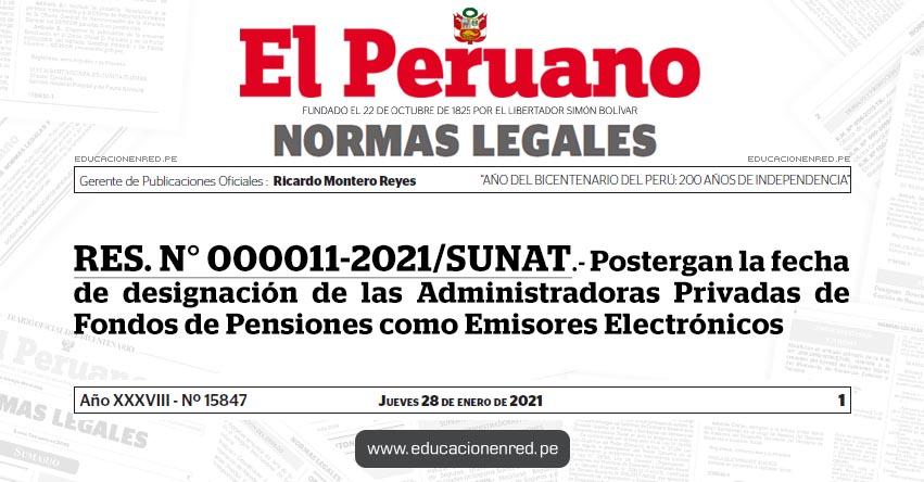 RES. N° 000011-2021/SUNAT.- Postergan la fecha de designación de las Administradoras Privadas de Fondos de Pensiones como Emisores Electrónicos