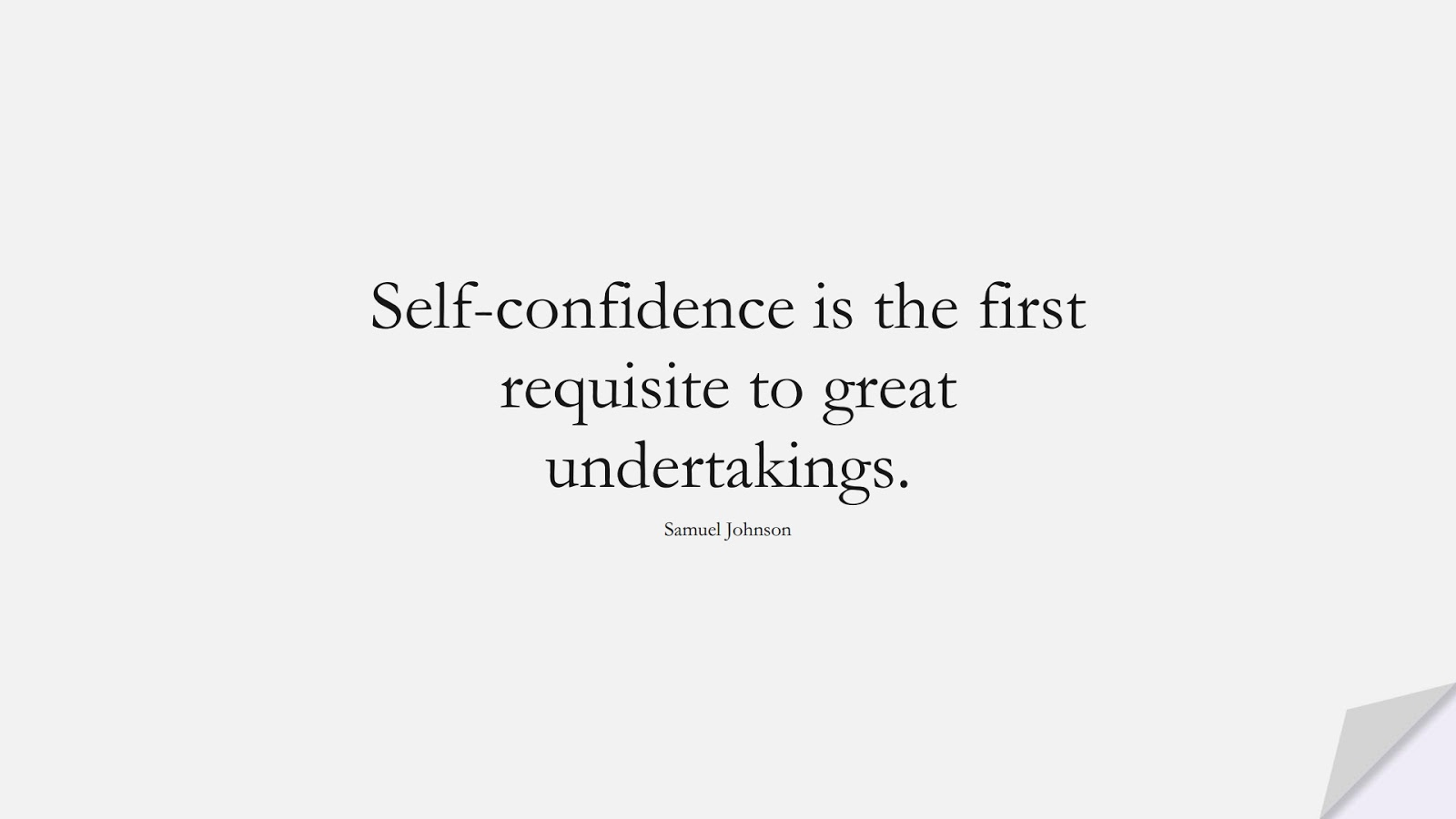 Self-confidence is the first requisite to great undertakings. (Samuel Johnson);  #ShortQuotes