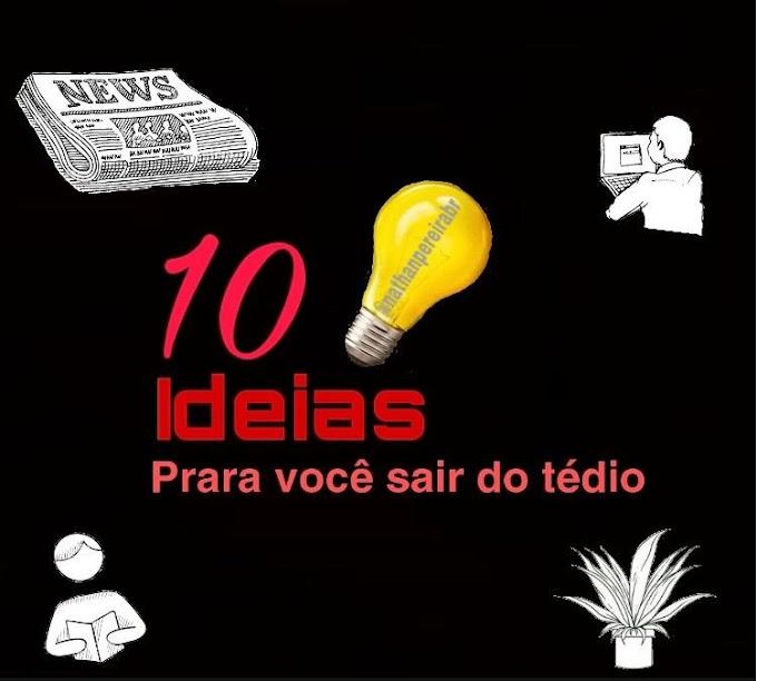 10 ideias para você sair do tédio