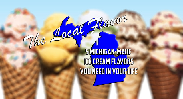 The Local Flavor: 5 Michigan-Made Ice Cream Flavors You Need In Your Life