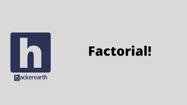 hackerEarth Factorial! problem solution
