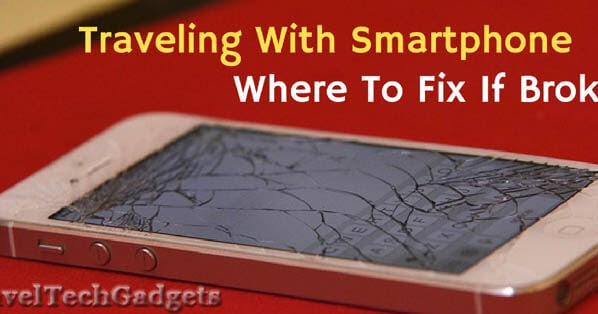 Traveling With Smartphone - Know Where To Turn To Get It Fixed