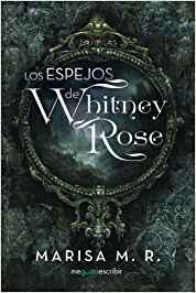 Los Espejos de Whitney Rose - Marisa M.R.
