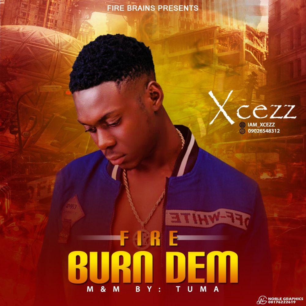 Xcezz –Fire Burn Dem (Mixed by TUMA) #Arewapublisize