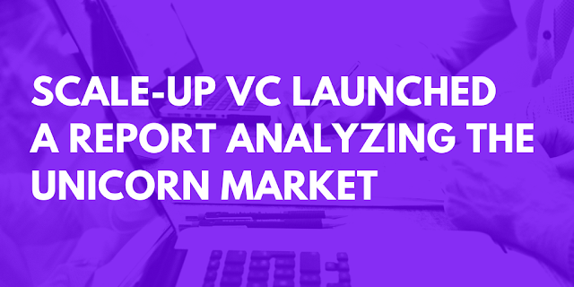 Scale-Up Venture Capital Launched a Report Analyzing the Unicorn Market
