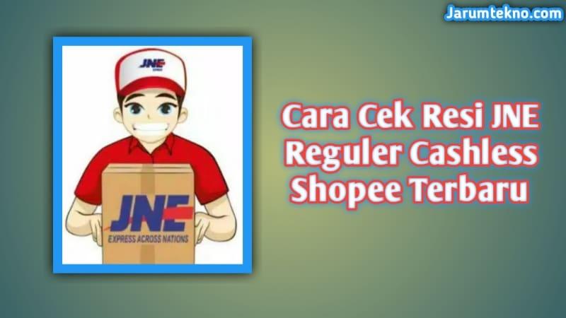 Cara Cek Resi JNE Reguler Cashless Shopee Terbaru