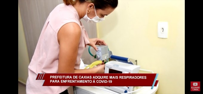 Prefeitura de Caxias adquire mais respiradores mecânicos no combate ao Covid-19