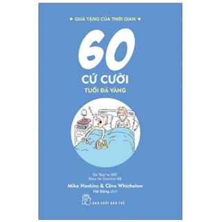 Quà Tặng Của Thời Gian - 60 Cứ Cười - Tuổi Đá Vàng ebook PDF EPUB AWZ3 PRC MOBI