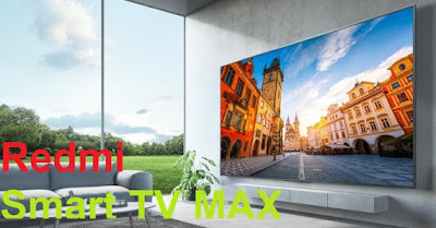 مواصفات و مميزات تلفاز شاومي ردمي سمارت تي في ماكس Xiaomi Redmi Smart TV MAX   مواصفات شاشة تلفاز شاومي ردمي Xiaomi Redmi Smart TV MAX