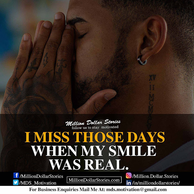 morning motivation quote: i miss those days when my smile was real.