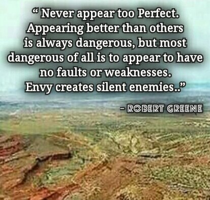 Robert Greene's Quote: Never appear too Perfect. Appearing better than others is always dangerous, but most dangerous of all is to appear to have no faults or weaknesses. Envy creates silent enemies - Quotes