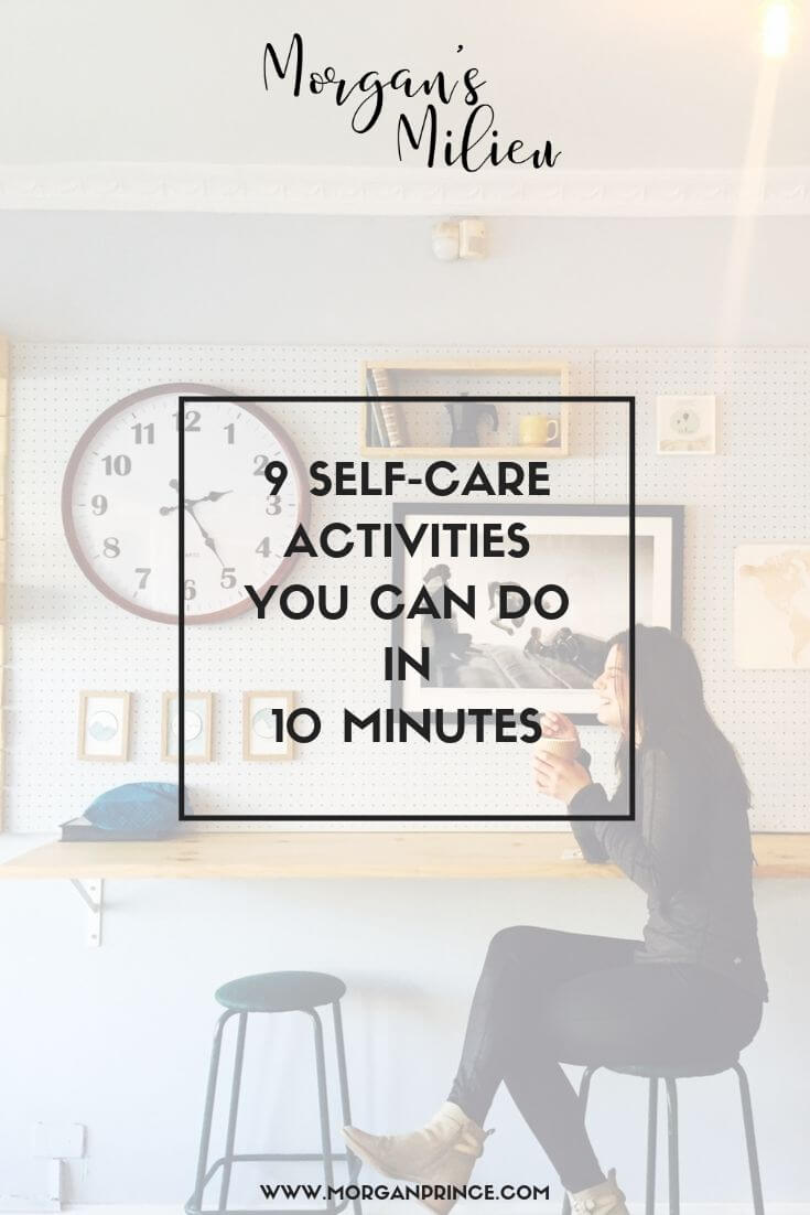 9 Self-Care Activities You Can Do In 10 Minutes | Got a spare 10 minutes? Try out these things to look after yourself.