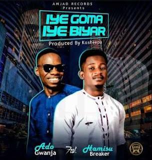 iye go iye biyar ado gwanjja hamisu breaker, Mp3 Hamisu Breaker Ft Ado Gwanja - Iye Goma Iye Biyar Download.