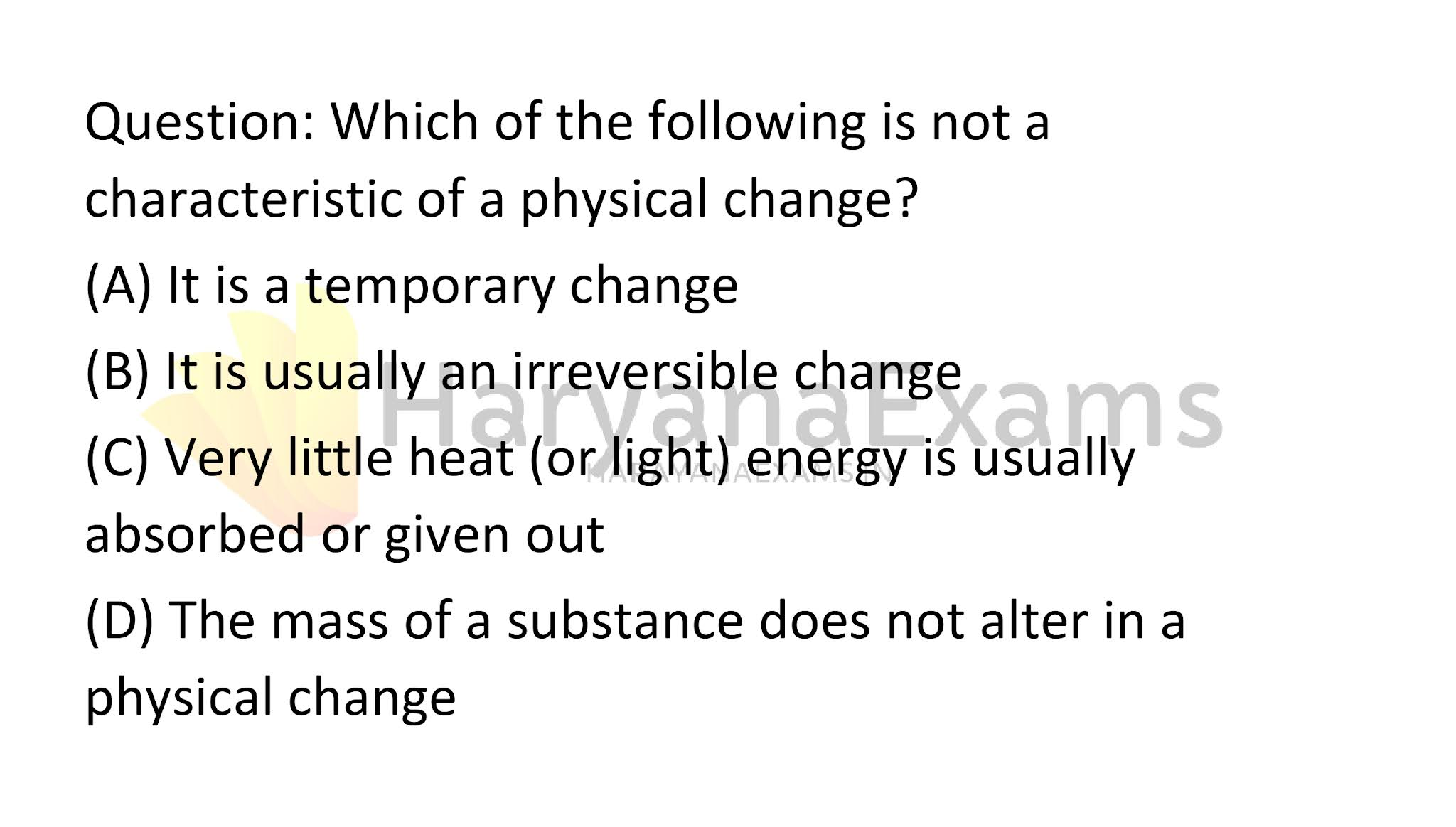 Which of the following is not a characteristic of a physical change?