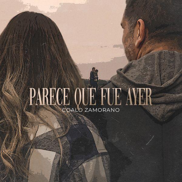 Coalo Zamorano – Parece que fue ayer (Single) 2021 (Exclusivo WC)