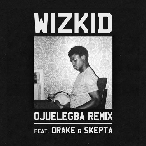 Wizkid Ft. Drake And Skepta - Ojuelegba (Remix)