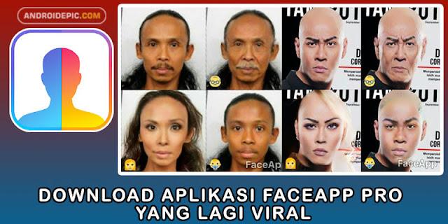 Download Aplikasi FaceApp Pro yang Lagi Viral, aplikasi merubah wajah menjadi muda yang lagi hits, FaceApp bisa anda download langsung disini.
