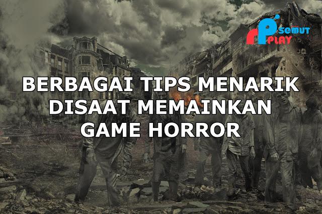 Lakukan Berbagai Hal Greget ini Agar Sensasi Bermain Game Horror Menjadi Lebih Tegang