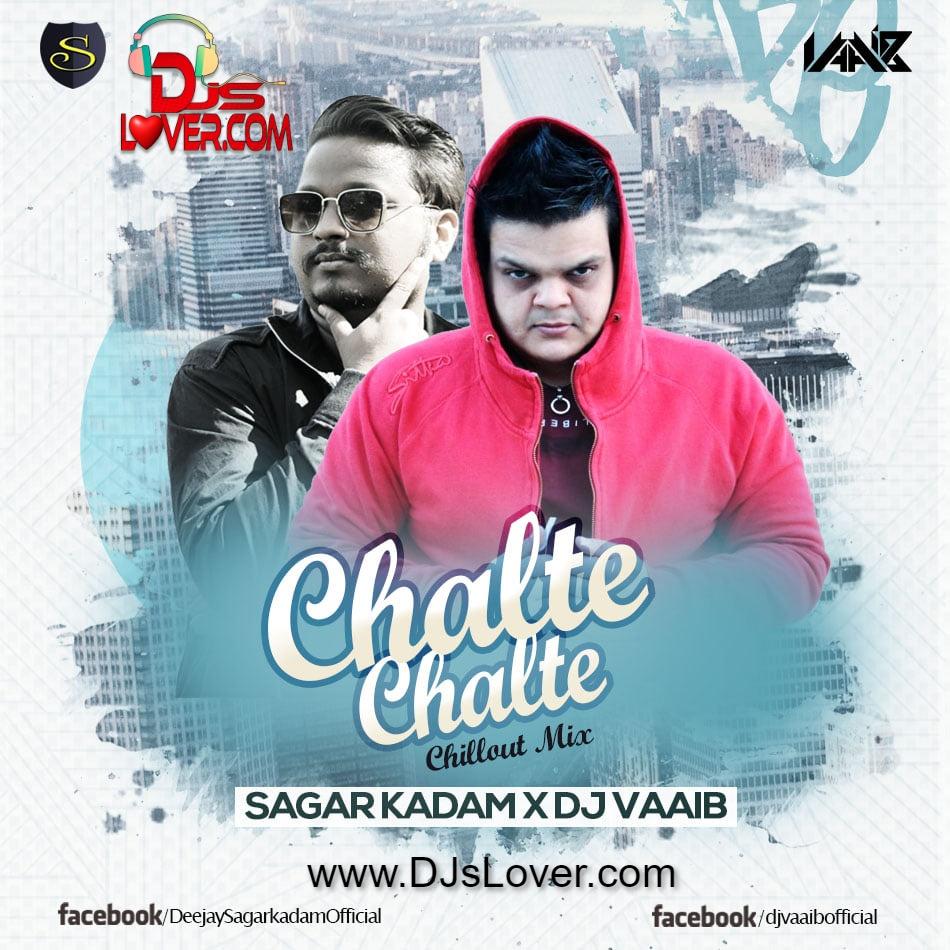 Chalte Chalte Chillout Mix Sagar Kadam X DJ VaaiB