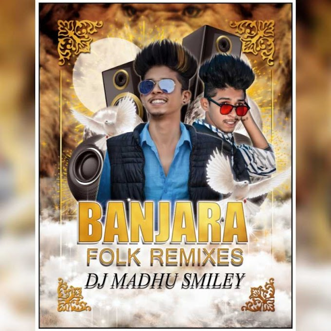 2021 Banjara Folk Remixes- Dj Madhu Smiley