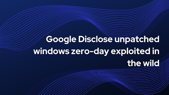 Google discloses unpatched Windows zero-day exploited in the wild