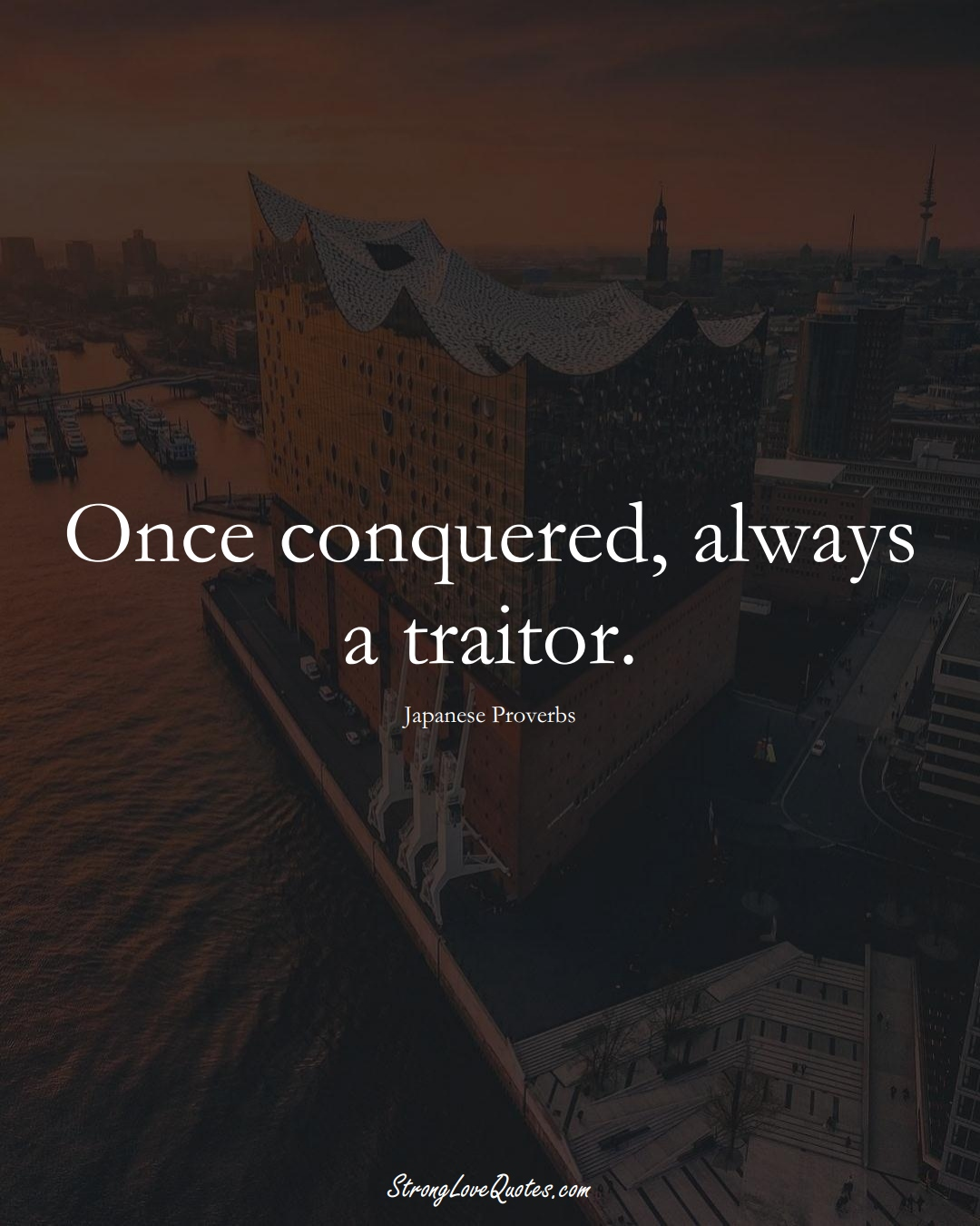 Once conquered, always a traitor. (Japanese Sayings);  #AsianSayings
