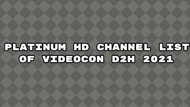 platinum hd channel list of videocon d2h 2021