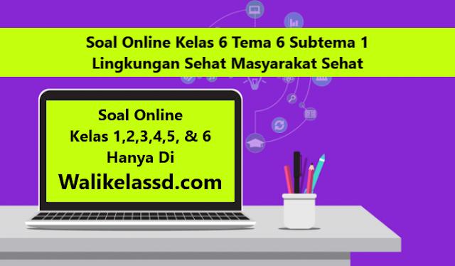 Soal Online Kelas 6 Tema 6 Subtema 1 Lingkungan Sehat Masyarakat Sehat