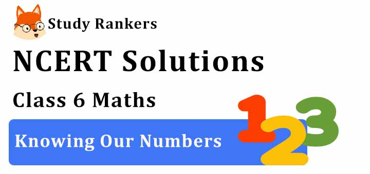 NCERT Solutions for Class 6 Maths Chapter 1 Knowing Our Numbers