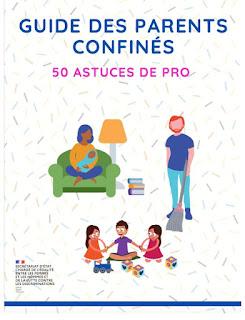 https://www.egalite-femmes-hommes.gouv.fr/wp-content/uploads/2020/03/Guide-des-parents-confines-50-astuces-de-pro.pdf