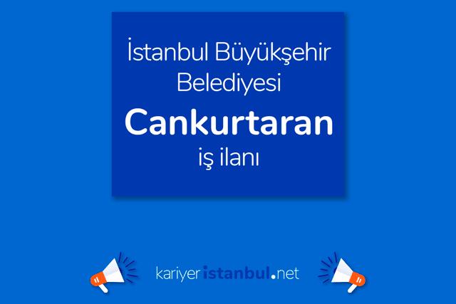 İstanbul Büyükşehir Belediyesi, cankurtaran alacak. İBB Kariyer iş ilanları kariyeristanbul.net'te!