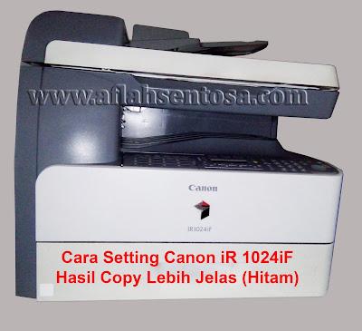 Cara Setting Mesin Foto Copy Canon iR 1024iF Agar Tulisan Hasil Copynya Lebih Jelas (Hitam)