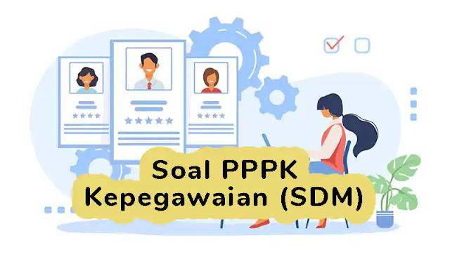 Kisi-kisi Soal P3K (PPPK) Kepegawaian/SDM dan Pembahasannya