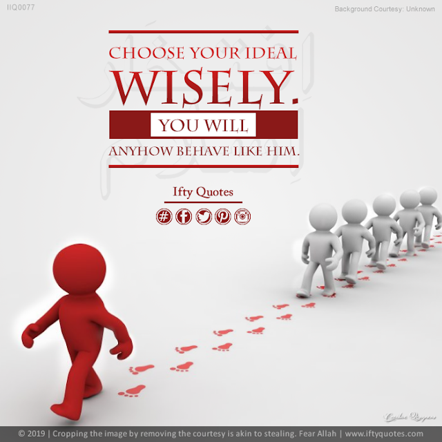 Ifty Quotes | Choose your ideal wisely. You will anyhow behave like him. | Iftikhar Islam
