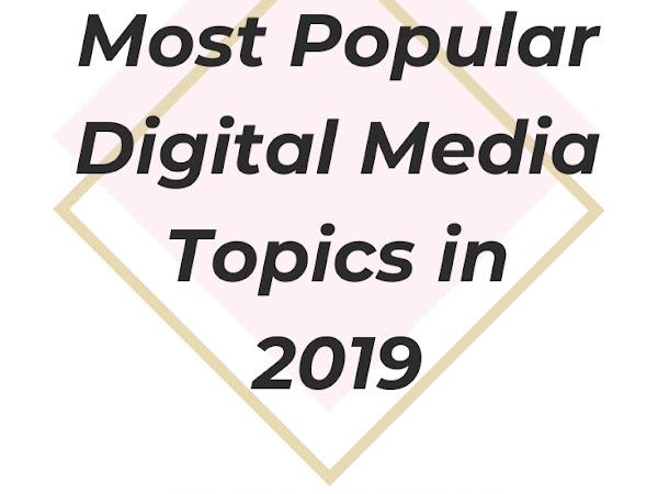 Most Popular Digital Media Topics in 2019