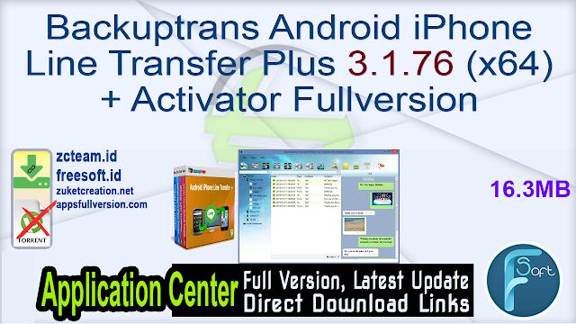 Backuptrans Android iPhone Line Transfer Plus 3.1.76 (x64) + Activator Fullversion