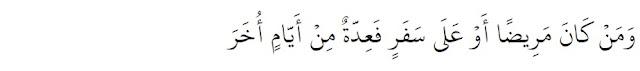 """Dan barang siapa sakit atau dalam perjalanan (lalu ia berbuka), maka (wajiblah baginya berpuasa), sebanyak hari yang ditinggalkannya itu, pada hari-hari yang lain."""" (QS. Al Baqarah: 185)"""