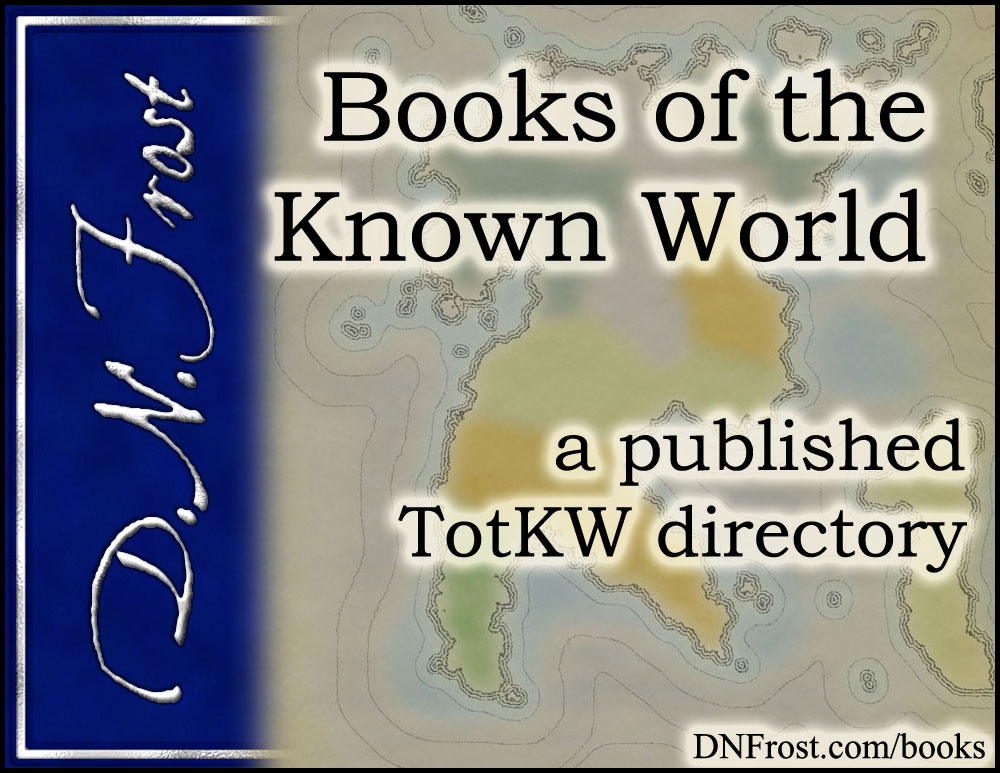 Books of the Known World: tales from the epic fantasy saga www.DNFrost.com/books #TotKW A book directory by D.N.Frost @DNFrost13 Part of a series.