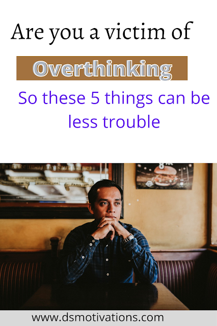 Are you a victim of overthinking? So these 5 things can be less trouble