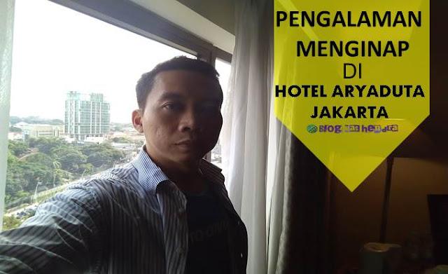 Pengalaman Menginap di Hotel Aryaduta Jakarta