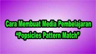 """Cara Membuat Media Pembelajaran """"Popsicles Pattern Match"""""""