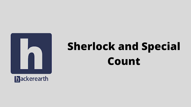 HackerEarth Sherlock and Special Count problem solution